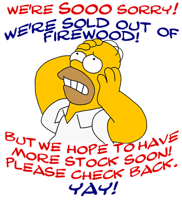 Graphic of a Homer-like guy apologizing that Fallowfield Tree Farm is out of fireword, but expects to have more soon, and to check the website for new supply